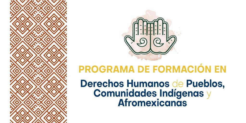 CONVOCATORIA: PROGRAMA DE FORMACIÓN EN DERECHOS HUMANOS DE PUEBLOS, COMUNIDADES INDÍGENAS Y AFROMEXICANAS